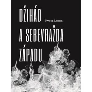 Džihád a sebevražda Západu - Pawel Lisicki