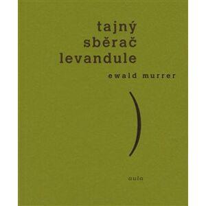 Tajný sběrač levandule - Ewald Murrer