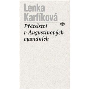 Přátelství v Augustinových Vyznáních - Lenka Karfíková