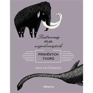 Ilustrovaný atlas nejpodivnějších pravěkých tvorů - Maja Säfströmová