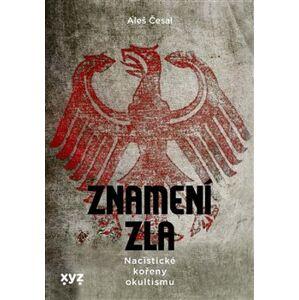Znamení zla: nacistické kořeny okultismu - Aleš Česal
