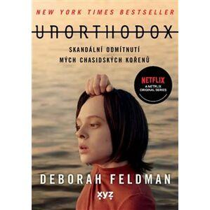 Unorthodox. Skandální odmítnutí mých chasidských kořenů - Debora Feldman