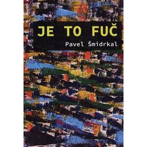 Je to fuč - Pavel Šmidrkal