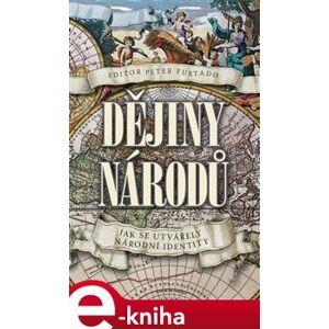 Dějiny národů. Jak se utvářely národní identity - Peter Furtado