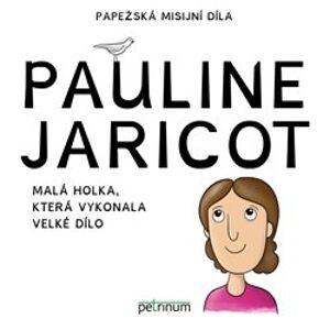 Pauline Jaricot – malá holka, která vykonala velké dílo - Kateřina Šťastná