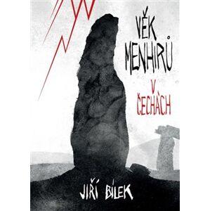 Věk menhirů v Čechách - Jiří Bílek