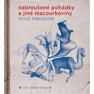 Nabroušené pohádky a jiné macourkoviny - Miloš Macourek