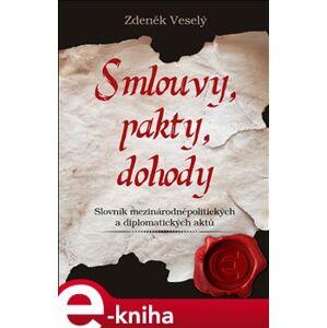 Smlouvy, pakty, dohody. Slovník mezinárodněpolitických a diplomatických aktů - Zdeněk Veselý e-kniha