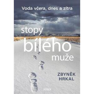 Stopy bílého muže - Voda včera, dnes a zítra - Zbyněk Hrkal