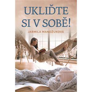 Ukliďme si v sobě - Jarmila Mandžuková