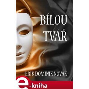 Bílou tvář - Erik Dominik Novák