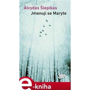 Jmenuji se Maryte - Alvydas Šlepikas