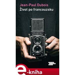 Život po francouzsku - Jean-Paul Dubois