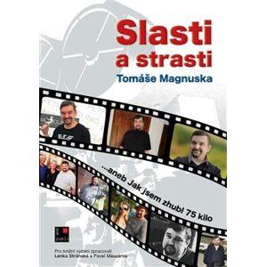 Slasti a strasti Tomáše Magnuska. …aneb Jak jsem zhubl 75 kilo - Tomáš Magnusek
