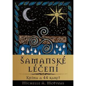Šamanské léčení. Kniha a 44 karet - Michelle A. Motuzas