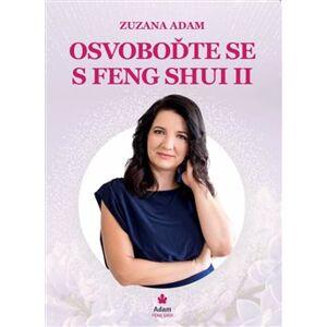 Osvoboďte se s Feng Shui II. - Zuzana Adam