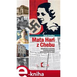 Mata Hari z Chebu. Příspěvek k historii československé vojenské zpravodajské služby - Emil Hruška