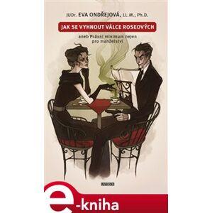 Jak se vyhnout válce Roseových aneb Právní minimum nejen pro manželství - Eva Ondřejová