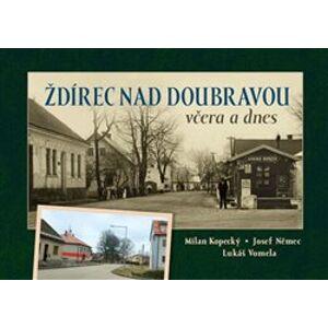 Ždírec nad Doubravou včera a dnes - Josef Němec, Milan Kopecký, Josef Vomela