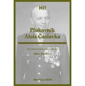 Plukovník Alois Čáslavka. Zpravodajský důstojník a vojenský diplomat - Klára Staňková