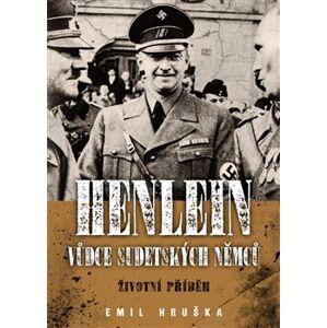 Henlein - vůdce sudetských Němců. Životní příběh - Emil Hruška