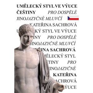 Umělecký styl ve výuce češtiny pro dospělé jinojazyčné mluvčí - Kateřina Sachrová