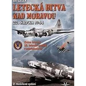 Letecká bitva nad Moravou 22. srpna 1944. Zkáza letounů 15. letecké armády v souvislostech - Jiří Šašek