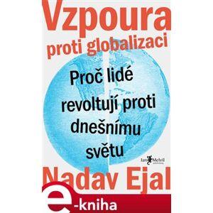 Vzpoura proti globalizaci. Proč lidé revoltují proti dnešnímu světu - Nadav Ejal