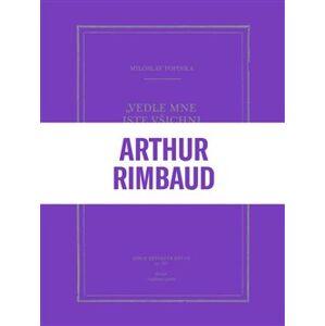 Vedle mne jste všichni básníci. Zlomky a skici k Jeanu Arthurovi Rimbaudovi - Miloslav Topinka