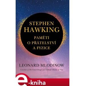 Stephen Hawking: Paměti o přátelství a fyzice - Leonard Mlodinow