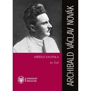Archibald Václav Novák – Hříšná exotika - Jan Šejbl