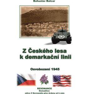 Z Českého lesa k demarkační linii. Osvobození 1945 - Bohuslav Balcar