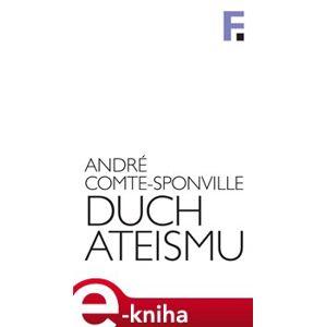 Duch ateismu. Úvod do spirituality bez Boha - André Comte-Sponville