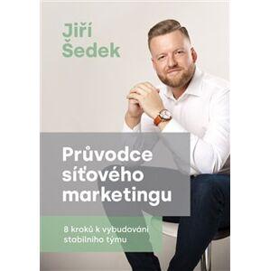 Průvodce síťového marketingu. 8 kroků k vybudování stabilního týmu - Jiří Šedek