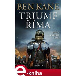 Triumf Říma. Střet impérií 2 - Ben Kane