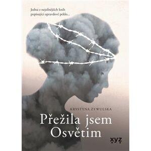 Přežila jsem Osvětim - Krystyna Zywulska
