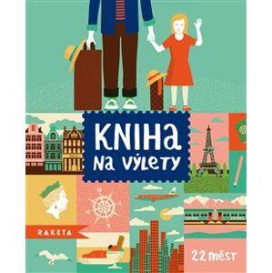 Kniha na výlety - Joachim Dvořák, Johana Švejdíková, Mia Dvořáková