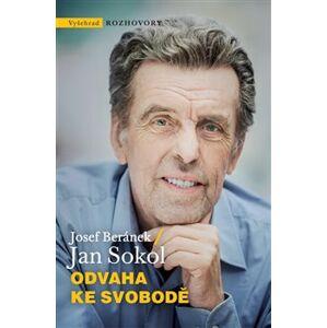 Odvaha ke svobodě - Josef Beránek, Jan Sokol
