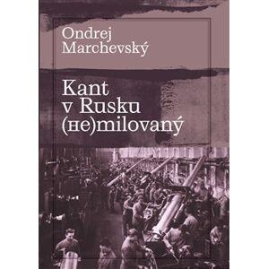 Kant v Rusku (ne)milovaný - Ondrej Marchevský
