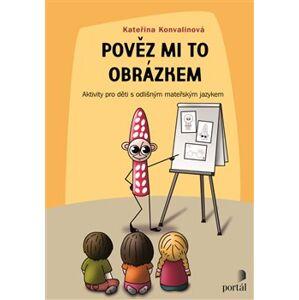Pověz mi to obrázkem. Aktivity pro děti s odlišným mateřským jazykem - Kateřina Konvalinová