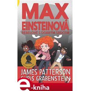 Max Einsteinová: Rebelové s dobrým srdcem - Chris Grabenstein, James Patterson