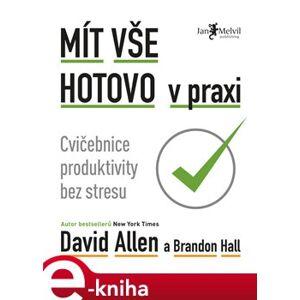 Mít vše hotovo v praxi. Cvičebnice produktivity bez stresu - David Allen, Brandon Hall