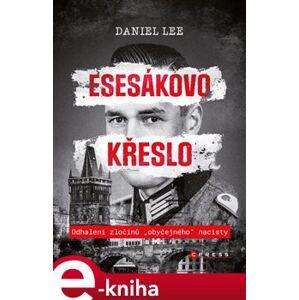 """Esesákovo křeslo. Odhalení zločinů """"obyčejného""""nacisty - Daniel Lee"""