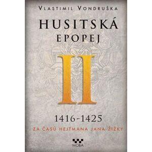 Husitská epopej II.- Za časů hejtmana Jana Žižky. 1416-1425 - Vlastimil Vondruška