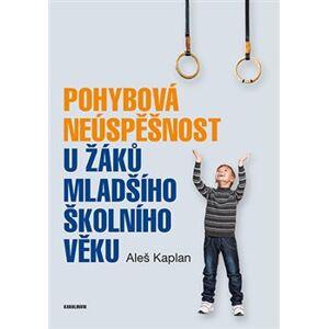 Pohybová neúspěšnost u žáků mladšího školního věku - Aleš Kaplan