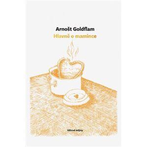 Hlavně o mamince - Arnošt Goldflam