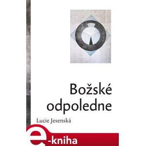 Božské odpoledne - Lucie Jesenská e-kniha