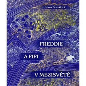 Freddie a Fifi v Mezisvětě - Ivana Dostálová