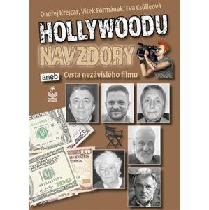 Hollywoodu navzdory. aneb Cesta nezávislého filmu - Eva Csölleová, Vítek Formánek, Ondřej Krejcar