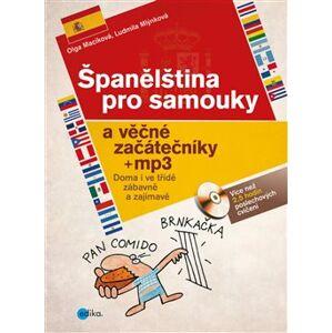 Španělština pro samouky a věčné začátečníky + MP3. Doma i ve třídě, zábavně a zajímavě - Olga Macíková, Ludmila Mlýnková